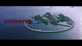 Star Factory - #TKPMTF - Clip officiel