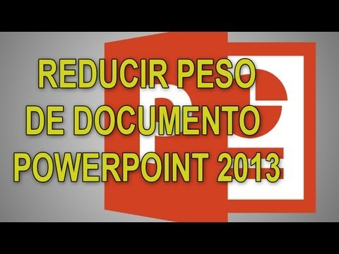 COMO REDUCIR PESO DE ARCHIVO POWERPOINT 2013