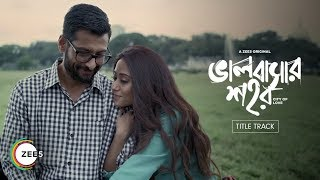 Bhalobashar Shohor | Title Track | A ZEE5 Original | Streaming Now On ZEE5