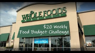 Whole Foods $20 Weekly Food Budget Challenge: Extreme Budget Grocery Haul Recipes, Food Prep, & Menu