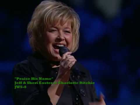 Jeff & Sherri Easter w/ Charlotte Ritchie - Praise His Name