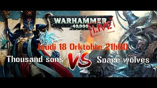 Live  FWS - Partie Live Warhammer 40k Thousand sons Versus Space Wolves