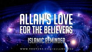 Allahs Love for the Believers Islamic Reminder ᴴᴰ