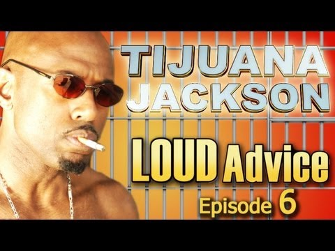 Tijuana Jackson Episode 6 of 12: Eight Words of Wisdom Your Dad Shoulda Told You