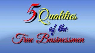 5 qualities of the true business-men!