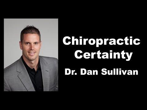 Chiropractic Certainty with Dr. Dan Sullivan