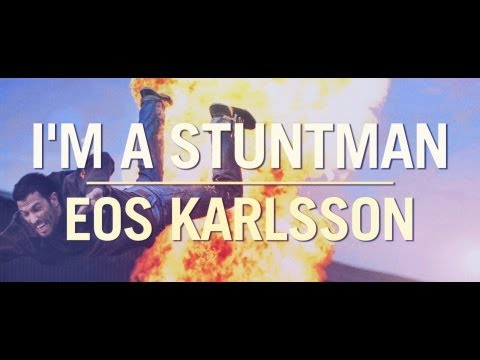 I'm a stuntman - Eos Karlsson