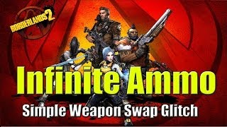 Borderlands 2 Infinite ammo Glitch How to Get unlimited Bullets using the Weapon Swap Glitch EASY