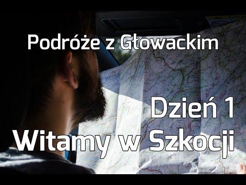 Podróże z Głowackim - Witamy w Szkocji - Dzień 1