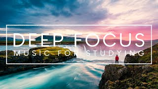 Deep Focus Music - 4 Hours of Ambient Study Music to Concentrate