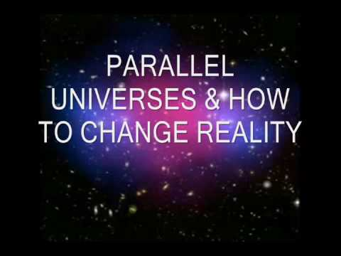 Parallel Universes and how to change reality
