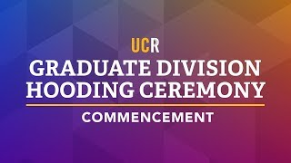 2018 UCR Graduate Division Hooding Ceremony
