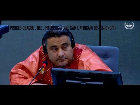 PROCES GBAGBO , BLE , INTERROGATOIRE SAM L'AFRICAIN 09-03-16 (CPI)