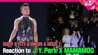 [Reaction Cam] GOT7 & ITZY & ONEUS & HEIZE Reaction to J.Y.Park X MAMAMOO(박진영X마마무) l 2019MAMA x M2