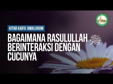 Bagaimana Rasulullah ﷺ Berinteraksi dengan Cucunya - Ustadz Khairullah Anwar Luthfi, Lc
