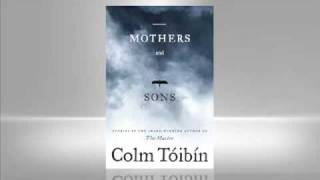 Colm Toibin: Mothers and Sons
