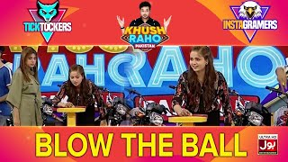 Blow the ball | Khush Raho Pakistan Instagramers Vs Tick Tockers | Faysal Quraishi