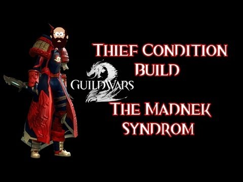 Guild Wars 2 - Thief Condition Build: The Madnek Syndrom.