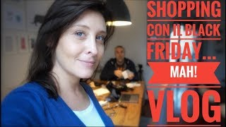 VLOG: Shopping con il Black Friday!!!...ma...