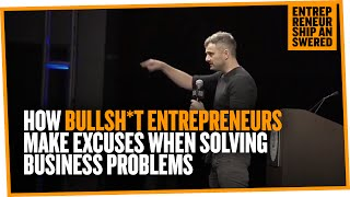 How Bullsh*t Entrepreneurs Make Excuses When Solving Business Problems