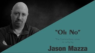 """OH NO"" - The Commodores/Lionel Richie cover by Jason Mazza"