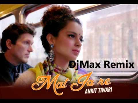 Mat Ja Re (Tanu Weds Manu Returns) - DjMax Remix