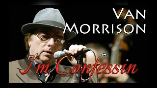 Watch Van Morrison Im Confessin video