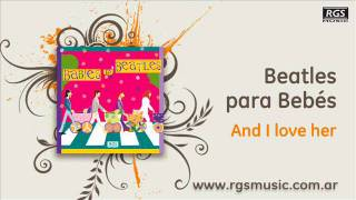 Beatles para Bebés - And I love her