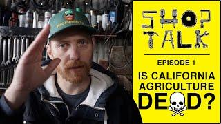 Will Farming Die in California? | Shop Talk #1