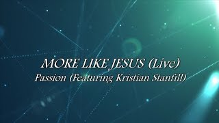 More Like Jesus (Lyric Video) Passion (featuring Kristian Stanfill)