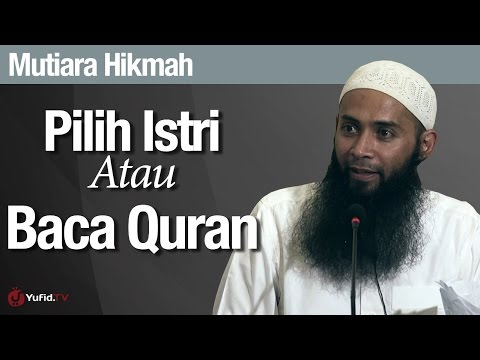 Mutiara Hikmah: Pilih Istri Atau Baca Quran - Ustadz Dr. Syafiq Riza Basalamah, MA