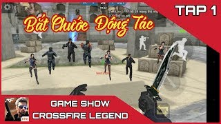 Cf Legend / Cf Mobile | Bắt chước Động Tác | Game Show Crossfire Legend Tập 1