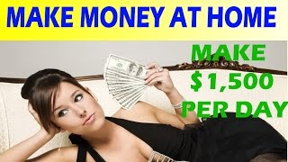 How To Make Money From Home Fast 2016 And 2017 - Ways Earn $1,500 Per Day!