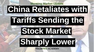 China retaliates with tariffs sending the stock market sharply lower.