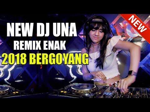NEW DJ UNA Remix Terbaru 2018 Paling Enak Bassnya SLOW Cocok Buat Happy Happy 2017