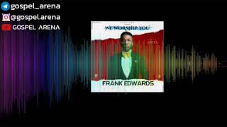 We Worship You - Frank Edwards (LATEST SONG)
