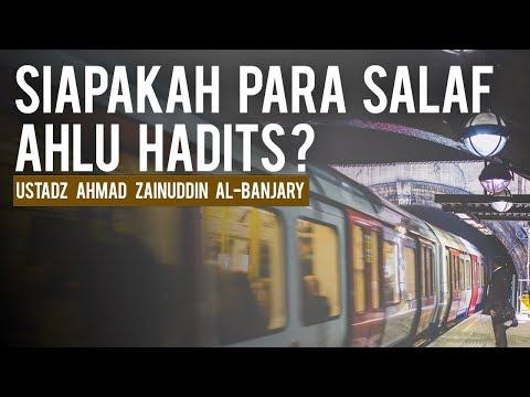 Siapakah Para Salaf; Ahlu Hadits ? - Ustadz Ahmad Zainuddin Al-Banjary