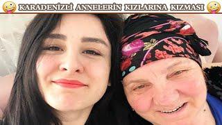 Karadenizli Annelerin Kızlarına Kızması (Gülmek Garanti)