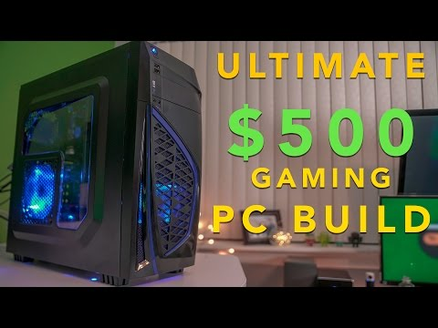 The Ultimate $500 1080p Gaming Computer Build (2017)