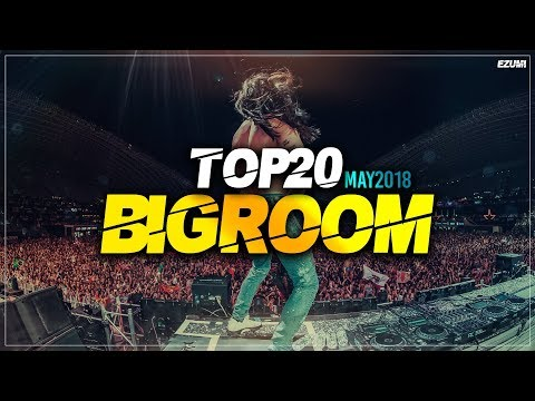 Sick Big Room Drops 👍 May 2018 [Top 20] | EZUMI