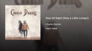 Charlie Daniels Stay All Night (Stay A Little Longer)