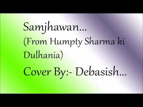 Samjhawan|| Humpty Sharma Ki Dulhania|| Arijit Singh|| Cover By Debasish||