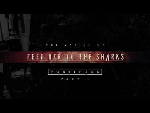 "FEED HER TO THE SHARKS ""The Making of Fortitude"" (Part 1)"