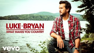 Luke Bryan What Makes You Country Audio