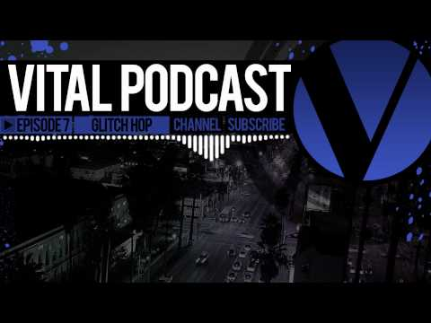 Vital Podcast: Ep 7 - Glitch Hop Mix 2012