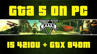 GTA 5 on PC (i5 4210U Dual Core + GTX 840M)