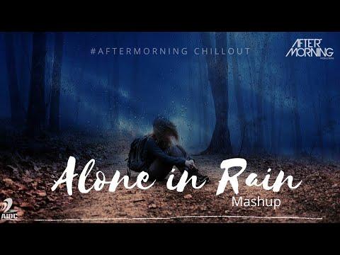Alone in Rain Mashup - Aftermorning  - Heartbreak Mashup 2020