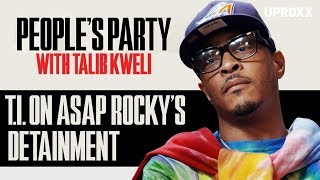 T.I. On ASAP Rocky's Detainment And Jail Time In Sweden I People's Party Clip
