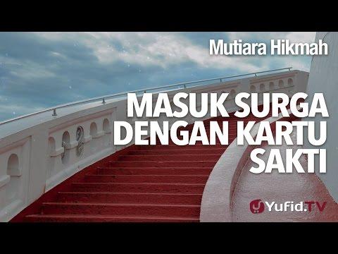 Mutiara Hikmah: Masuk Surga Dengan Kartu Sakti - Ustadz DR Firanda Andirja, MA.
