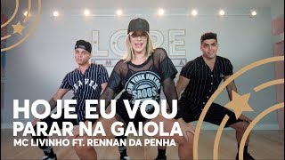 Hoje eu vou parar na gaiola - MC Livinho ft. Rennan da Penha - Lore Improta | Coreografia